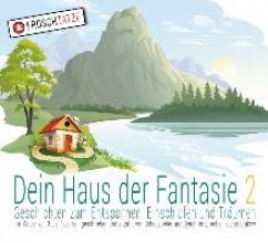 Dein Haus der Fantasie 02. Geschichten zum Entspannen, Einschlafen und Träumen