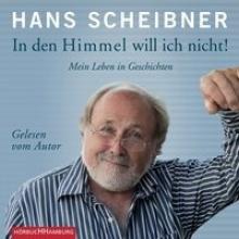 Scheibner, Hans In den Himmel will ich nicht!