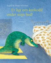 Ingrid  Schubert Er ligt een krokodil onder mijn bed!