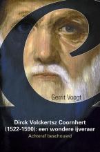 Gerrit Voogt , Dirck Volckertsz Coornhert (1522-1590): een wondere ijveraar