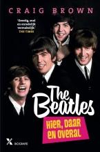 Craig Brown , The Beatles: hier, daar en overal