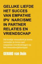 Gerard Van Duin , Gelijke liefde Het succes van empathie in plaats van narcisme in partner relaties en vriendschap