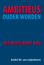 André van Leijenhorst Ambitieus ouder worden