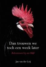 Jan van der Leij , Dan trouwen we toch een week later