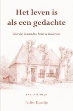 Pauline Kastelijn , Het leven is als een gedachte