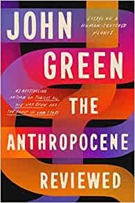 Green, John,The Anthropocene Reviewed