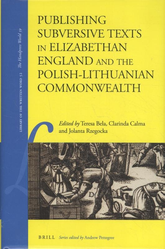 ,Publishing Subversive Texts in Elizabethan England and the Polish-Lithuanian Commonwealth