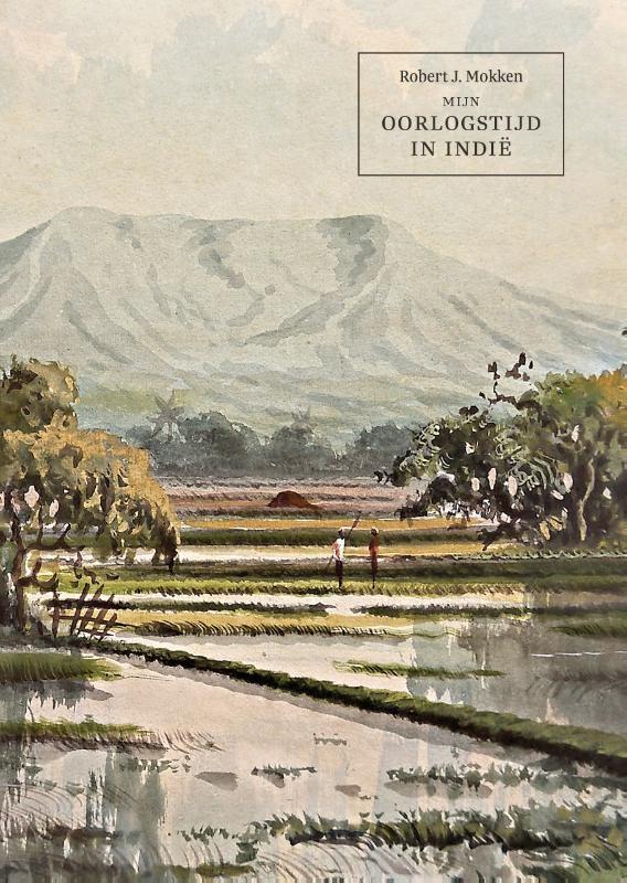 Robert Mokken,Mijn oorlogstijd in Indië