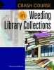 Goldsmith, Francisca,Crash Course in Weeding Library Collections
