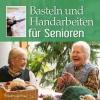 König, Helga,Basteln und Handarbeiten für Senioren