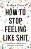 Andrea  Owen,How to stop feeling like shit