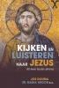 <b>Jos  Douma, Nadia  Kroon</b>,Kijken en luisteren naar Jezus