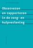 Dorothea  Timmers-Huigens ,Observeren en rapporteren in de zorg- en hulpverlening