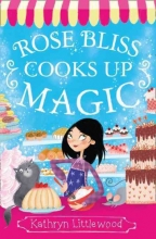 Kathryn Littlewood Rose Bliss Cooks up Magic