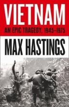 Sir Max Hastings Vietnam