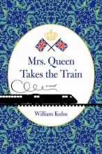 Kuhn, William Mrs Queen Takes the Train