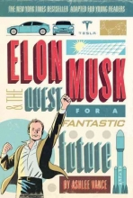 Vance, Ashlee Elon Musk and the Quest for a Fantastic Future Young Readers` Edition