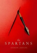 Andrew J. (Senior Lecturer in Greek History, University of Birmingham) Bayliss The Spartans
