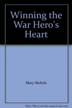 Nichols, Mary Winning the War Hero`s Heart
