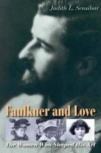 Sensibar, Judith L. Faulkner And Love - The Women Who Shaped His Art