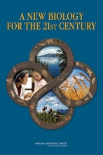 Committee on a New Biology for the 21st Century: Ensuring the United States Leads the Coming Biology Revolution,   Board on Life Sciences,   Division on Earth and Life Studies,   National Research Council A New Biology for the 21st Century