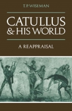 T. P. (University of Exeter) Wiseman Catullus and his World