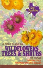 Delena Tull,   George O. Miller A Field Guide to Wildflowers, Trees and Shrubs of Texas