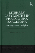 Culleton, Colleen P. Literary Labyrinths in Franco-Era Barcelona