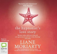 Liane Moriarty , The Hypnotist`s Love Story