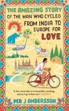 Andersson, Per J. The Amazing Story of the Man Who Cycled from India to Europe for Love