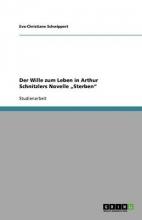 Eva-Christiane Schwippert Der Wille Zum Leben in Arthur Schnitzlers Novelle Sterben