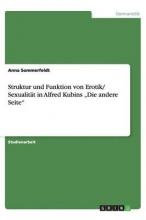 Anna Sommerfeldt Struktur Und Funktion Von ErotikSexualit t in Alfred Kubins