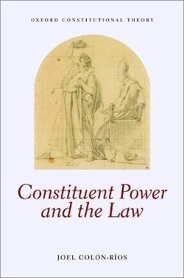 Joel (Professor of Law, Professor of Law, Victoria University of Wellington) Colon-Rios,Constituent Power and the Law