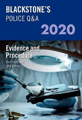 John (Former Police Inspector, and qualified police trainer and assessor) Watson,   Huw (Former Chief Inspector, South Wales Police) Smart,Blackstone`s Police Q&A 2020 Volume 2: Evidence and Procedure
