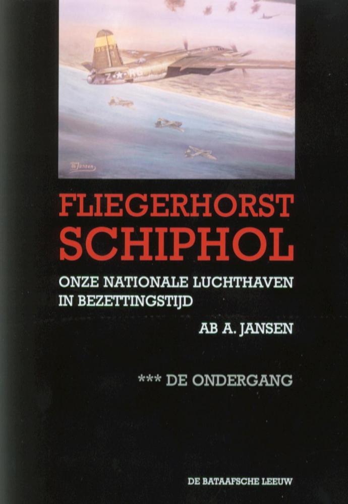 A.A. Jansen,Fliegerhorst Schiphol III De ondergang