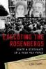 Lori (Associate Professor of History, California State University, Fresno) Clune, Executing the Rosenbergs