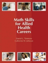 Daniel L. Timmons,   Catherine W. Johnson Math Skills for Allied Health Careers