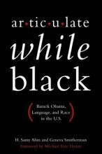 H. Samy Alim,   Geneva Smitherman,   Michael Eric Dyson Articulate While Black