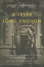 Robert A. (Chairman, Barnard History Department and former Dean of Faculty, Barnard College, USA) McCaughey A Lever Long Enough