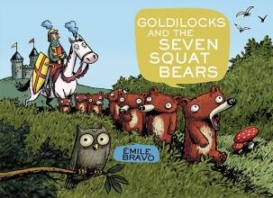 Bravo, Emile Goldilocks and the Seven Squat Bears