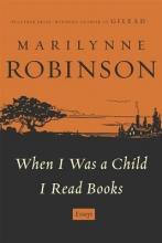 Robinson, Marilynne When I Was a Child I Read Books