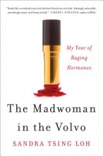 Loh, Sandra Tsing The Madwoman in the Volvo - My Year of Raging Hormones