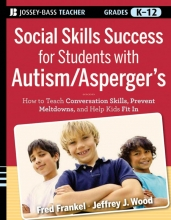 Fred D. Frankel,   Jeffrey J. Wood Social Skills Success for Students with Autism Asperger`s