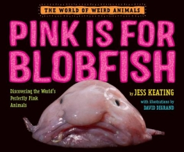 Keating, Jess Pink Is for Blobfish: Discovering the World`s Perfectly Pink Animals