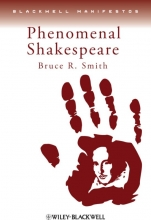 Smith, Bruce R. Phenomenal Shakespeare