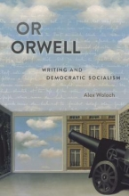 Woloch, Alex Or Orwell - Writing and Democratic Socialism