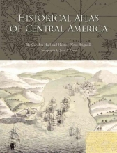 Hall, Carolyn Historical Atlas of Central America