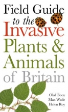 Olaf Booy,   Max Wade,   Helen Roy Field Guide to Invasive Plants and Animals in Britain