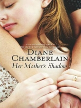 Chamberlain, Diane Her Mother`s Shadow