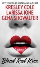 Cole, Kresley,   Ione, Larissa,   Showalter, Gena Blood Red Kiss
